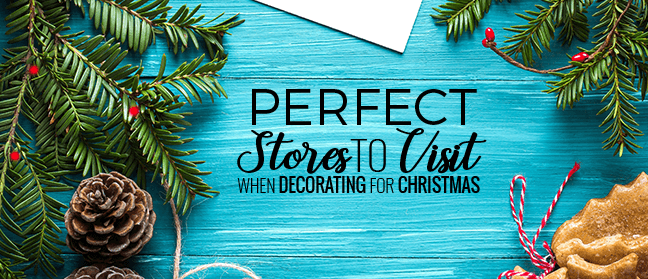 PERFECT STORES TO VISIT WHEN DECORATING FOR CHRISTMAS