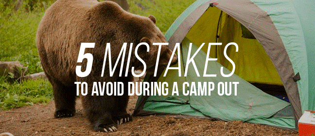 5 MISTAKES TO AVOID DURING A CAMPOUT