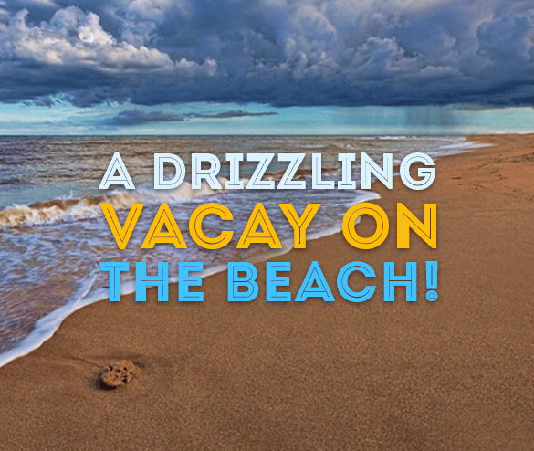A Drizzling Vacay on the Beach!